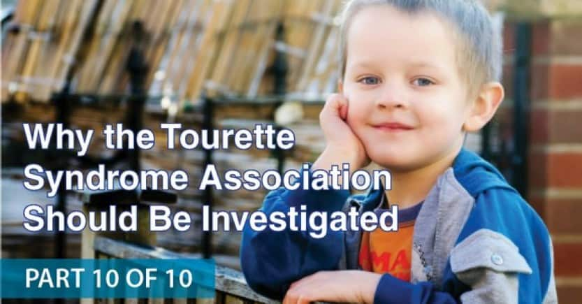 Why the tourette syndrome association should be investigated: part 10