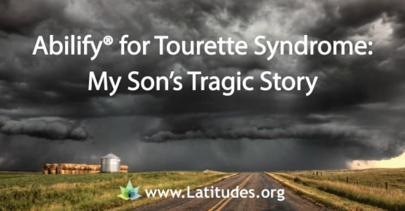 Abilify for Tourette Syndrome - My Son's Tragic Story