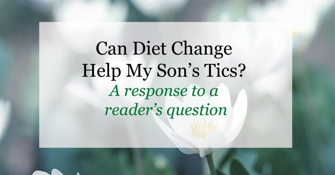 Can diet change help my sons tics